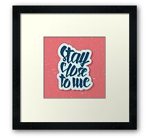Stay close to me Framed Print