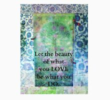 Rumi Inspirational Let the beauty of what you love be what you do quote Unisex T-Shirt