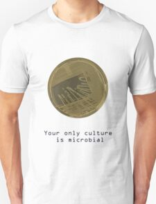 Your only culture is microbial T-Shirt