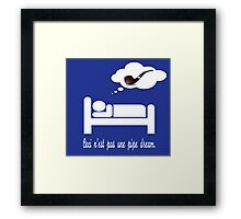 This is not a Pipe Dream Framed Print
