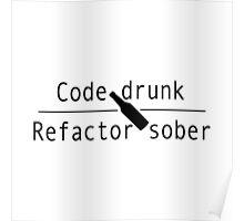 Code drunk, refactor sober Poster