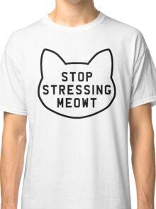 Stop stressing meowt Classic T-Shirt