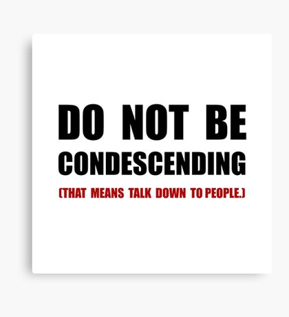Condescending Talk Down Canvas Print