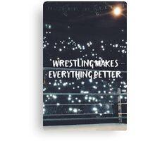 Wrestling Makes Everything Better Canvas Print