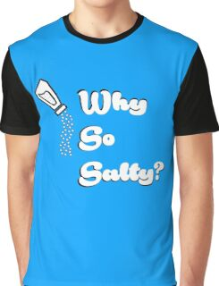 Why so salty? Graphic T-Shirt