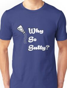 Why so salty? Unisex T-Shirt