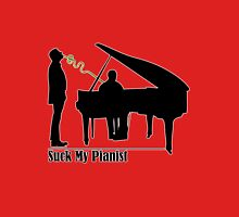 Suck My Pianist - with white line for darker colours - humour, funny Unisex T-Shirt
