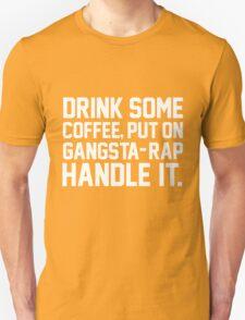 Drink Some Coffee Put On Gangsta Rap Handle It Unisex T-Shirt