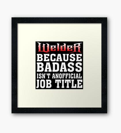 welder because badass isn't an official job title Framed Print