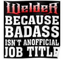 welder because badass isn't an official job title Poster