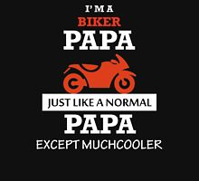I'M A BIKER PAPA JUST LIKE A NORMAL PAPA EXCEPT MUCH COOLER  Unisex T-Shirt