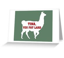 Tina, You Fat Lard Greeting Card