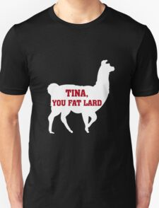 Tina, You Fat Lard Unisex T-Shirt
