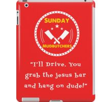 I'll Drive Dude - The Sunday Mudbutchers iPad Case/Skin