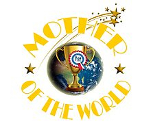 Mother's Day Gifts - Mother of the World Photographic Print
