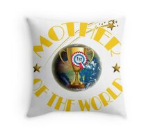 Mother's Day Gifts - Mother of the World Throw Pillow