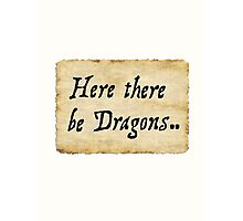 Here there be Dragons.. Photographic Print