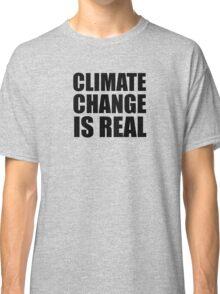 Climate Change . . .  Classic T-Shirt