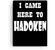 I came here to Hadoken Canvas Print