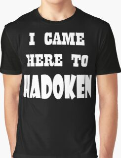 I came here to Hadoken Graphic T-Shirt