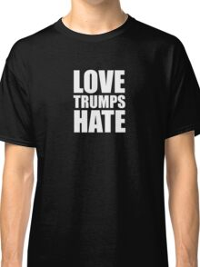Love Trumps Hate Classic T-Shirt