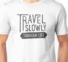 Travel Slowly Unisex T-Shirt