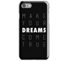 Make Your Dreams Come True iPhone Case/Skin