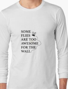 Some Flies are too Awesome for the Wall Long Sleeve T-Shirt