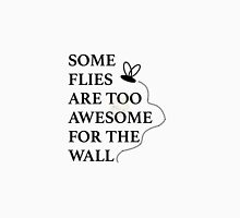 Some Flies are too Awesome for the Wall Unisex T-Shirt