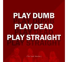 Play Dumb, Play Dead, Play Straight Photographic Print