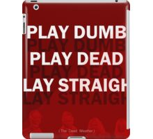 Play Dumb, Play Dead, Play Straight iPad Case/Skin