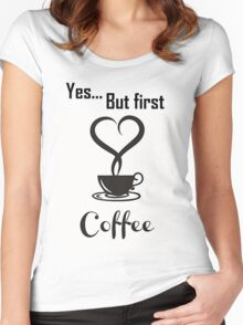 Yes, but first coffee Women's Fitted Scoop T-Shirt