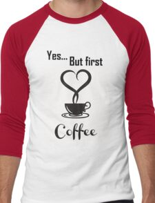 Yes, but first coffee Men's Baseball ¾ T-Shirt