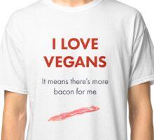 Vegans mean more bacon! Classic T-Shirt