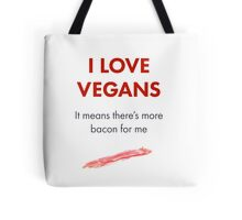 Vegans mean more bacon! Tote Bag