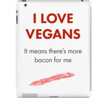 Vegans mean more bacon! iPad Case/Skin