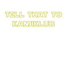 Tell That To Kanjiklub by NiteOwl