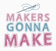 Makers gonna make with sewing needle Kids Tee