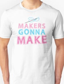 Makers gonna make with sewing needle Unisex T-Shirt