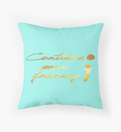 Continue your Journey Throw Pillow