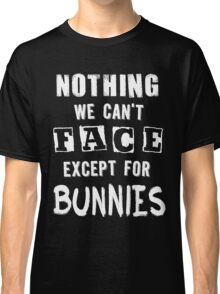 ...except for Bunnies Classic T-Shirt