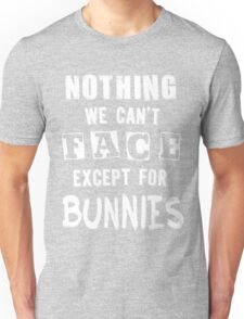 ...except for Bunnies Unisex T-Shirt