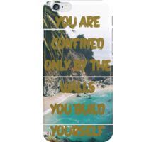 Life Quote - Your are confined only by the walls you build yourself iPhone Case/Skin