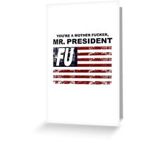 """You're a Mother F*cker, Mr. President""  Greeting Card"