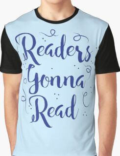 Readers Gonna Read (in brush script) Graphic T-Shirt