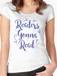 Readers Gonna Read (in brush script) Women's Fitted Scoop T-Shirt
