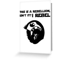 this is a rebellion isn't it? Greeting Card
