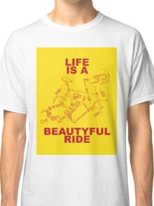 LIFE IS A BEAUTYFUL RIDE Classic T-Shirt