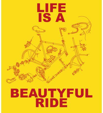LIFE IS A BEAUTYFUL RIDE Sticker