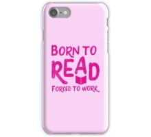Born to READ forced to work iPhone Case/Skin